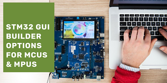 STM32 GUI builder options for MCUs and MPUs