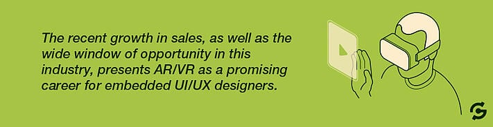 The recent growth in sales, as well as the wide window of opportunity in this industry, presents AR/VR as a promising career for embedded UI/UX designers.