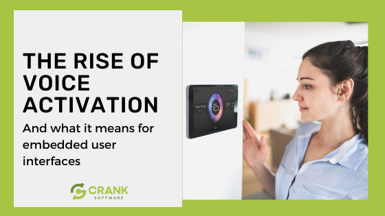 Rise of voice activation and impact on embedded UIs with Crank Software