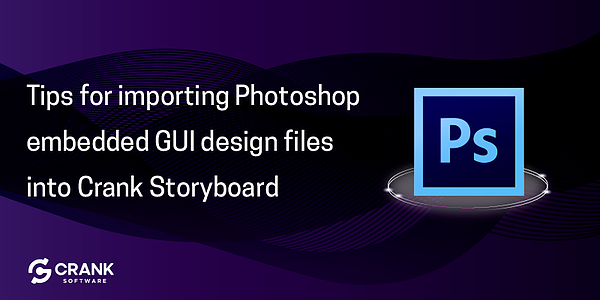 Banner image stating tips for importing Photoshop embedded GUI design files into Crank Storyboard